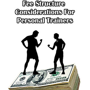 7 Fee Structure Considerations for Personal Trainers